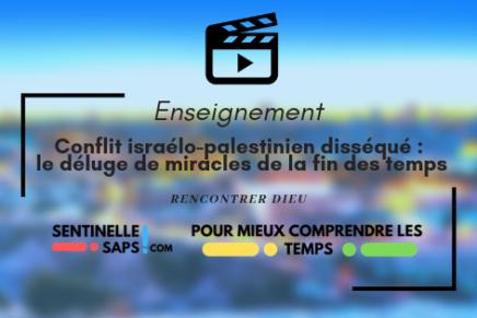 Conflit israélo-palestinien disséqué Part 10 : le déluge de miracles de la fin destemps
