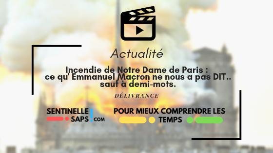 Incendie de Notre Dame de Paris : ce qu' Emmanuel Macron ne nous a pas DIT.. sauf àdemi-mots.