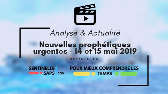 Nouvelles prophétiques urgentes – 14 et 15 mai2019