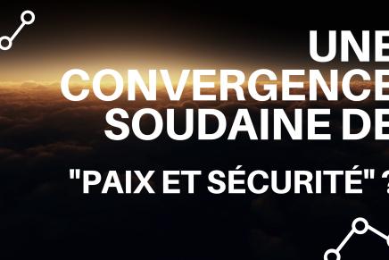 Une convergence soudaine de «paix et sécurité» ?